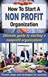 img - for How To Start A Nonprofit Organization: Ultimate Guide To Starting A Nonprofit Organization! Proven Steps And Strategies For Success (Starting a nonprofit, Running a nonprofit Book 1) book / textbook / text book