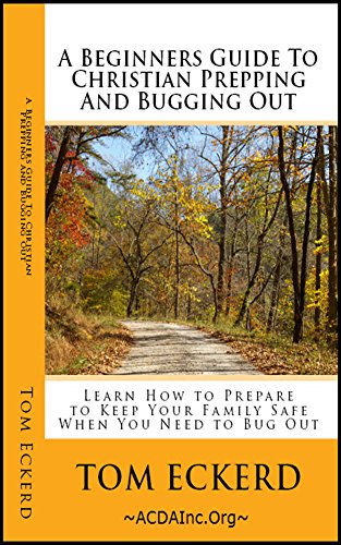 A Beginners Guide To Christian Prepping And Bugging Out: Learn How to Prepare to Keep Your Family Safe when You Need to Bug Out (Christian Survival Preparedness Book Series 4)