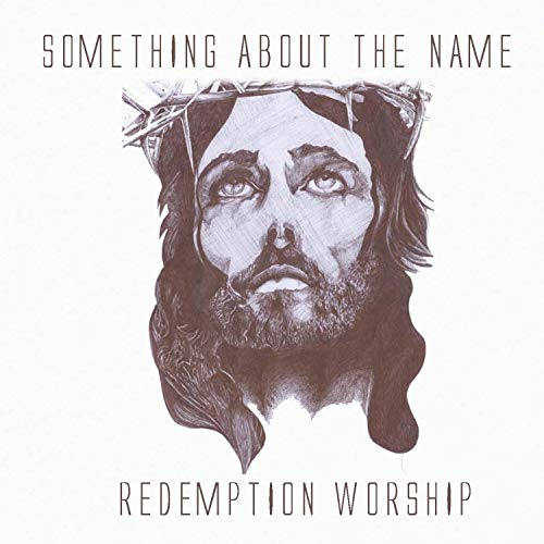 Redemption Worship - Something About The Name 2018