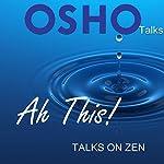Ah This!: Talks on Zen    Osho