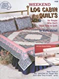 Weekend Log Cabin Quilts for People Who Don't Have Time to Quilt