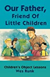 Our Father, Friend of Little Children, Wesley T. Runk, 0788003720