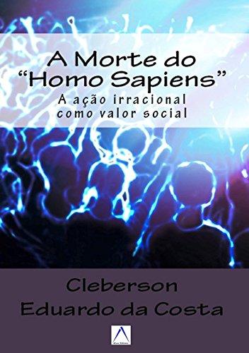 Read Online A Morte do Homo Sapiens: A acao Irracional Como valor Social (Portuguese Edition) PDF ePub fb2 ebook