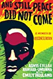 And Still Peace Did Not Come: A Memoir of Reconciliation
