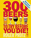 300 Beers to Try Before You Die!, Roger Protz, 1852492732