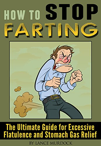 How to Stop Farting: The Ultimate Guide for Excessive Flatulence and Stomach Gas Relief (Best Medicine To Reduce Bloating)