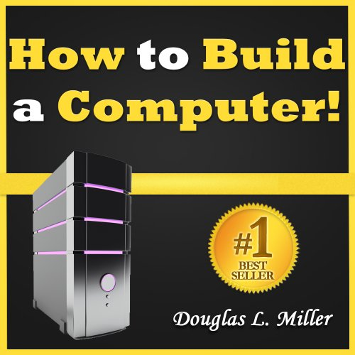 How to Build a Computer: Learn How to Build Your Own Compute
