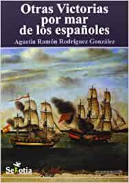 Otras victorias por mar de los españoles: Amazon.es: Rodríguez ...