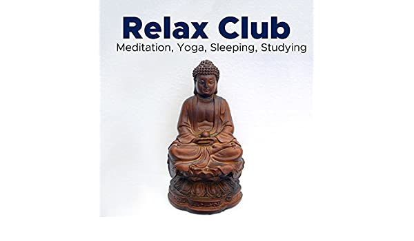 Relax Club - Relaxing Music for Meditation, Yoga, Sleeping ...