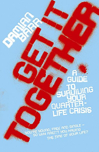 Get It Together: A guide to surviving your quarterlife crisis