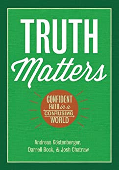Truth Matters: Confident Faith in a Confusing World by [Köstenberger, Andreas, Bock, Darrell, Chatraw, Josh]