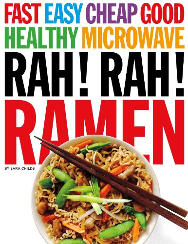 Rah! Rah! Ramen: Fast, Easy, Cheap, Good and Healthy Microwave Cooking. by Sara Childs