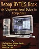 Bebop Bytes Back: An Unconventional Guide to Computers, with CDROM with CDROM
