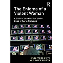 The Enigma of a Violent Woman: A Critical Examination of the Case of Karla Homolka