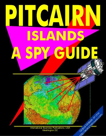 """Pitcairn Islands: A """"""""Spy"""""""" Guide (World """"""""Spy"""""""" Guide Library)"""