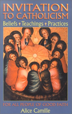 Invitation To Catholicism: Beliefs + Teachings + Practices