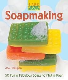 Kids' Crafts: Soapmaking: 50 Fun & Fabulous Soaps to Melt & Pour (Lark Kids' Crafts)