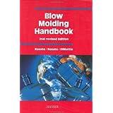 Blow Molding Handbook: Technology, Performance, Markets, Economics: The Complete Blow Molding Operation