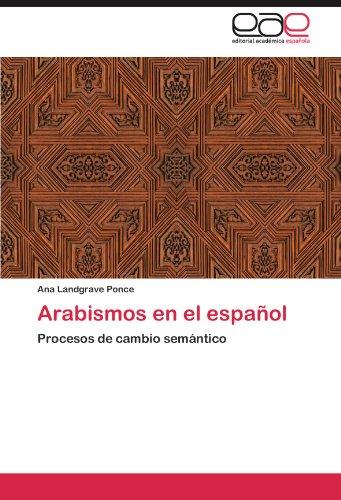 Arabismos en el español: Procesos de cambio semantico (Spanish Edition) [Ana Landgrave Ponce] (Tapa Blanda)