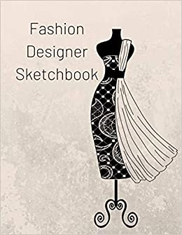 Fashion Designer Sketchbook Create Over 110 Fashion Styles With Individual Female Mannequin Templates Ready For Your Creative Designs Journals Trendy 9781709727986 Amazon Com Books