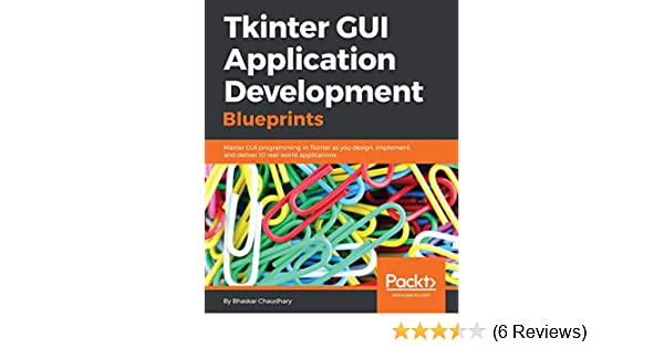 Tkinter GUI Application Development Blueprints 1, Bhaskar Chaudhary