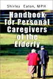 Handbook for Personal Caregivers of the Elderly, Shirley R. Eaton, 0759678324