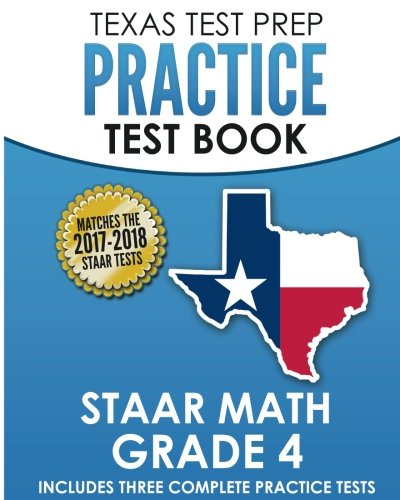 TEXAS TEST PREP Practice Test Book STAAR Math Grade 4: Includes Three Complete Mathematics Practice Tests