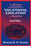 The History and Growth of Vocational Education in America, Gordon, Howard R. D., 1577662601
