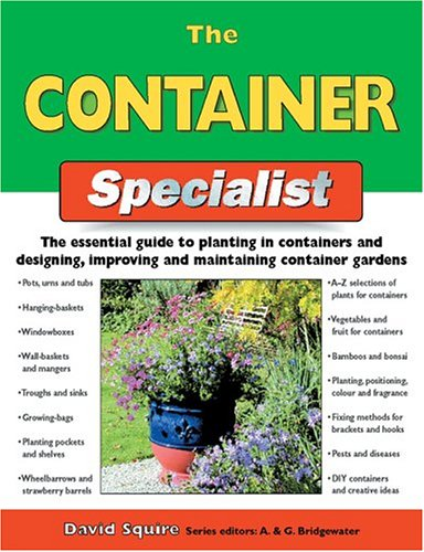 The Container Specialist: The Essential Guide to Planting in Containers and Designing, Improving, and Maintaining Container Gardens (Specialist Series)