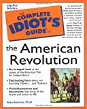 The Complete Idiot's Guide® to the American Revolution, Alan Axelrod, 0028633792