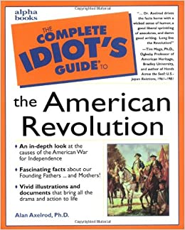The Complete Idiots Guide To The American Revolution PhD Alan - American revolution facts
