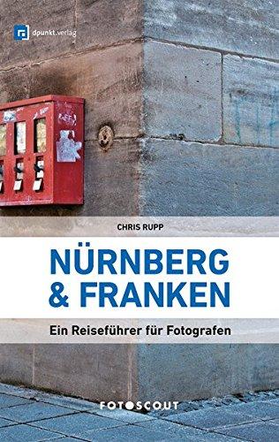Fotoscout: Nürnberg und Franken: Ein Reiseführer für Fotografen (Fotoscout - Der Reiseführer für Fotografen)