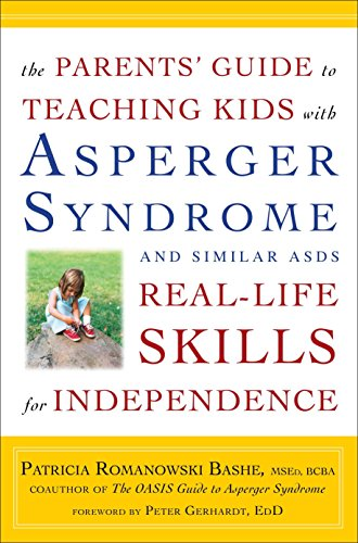The Parents' Guide to Teaching Kids with Asperger Syndrome and Similar ASDs Real-Life Skills for Independence (Teaching Social Skills To Kids With Aspergers)
