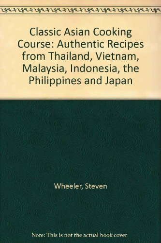 Classic Asian Cooking Course: Authentic Recipes from Thailand, Vietnam, Malaysia, Indonesia, the Philippines and Japan by Hermes House
