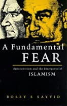 A Fundamental Fear: Eurocentrism and the Emergence of Islamism (Critique Influence Change)