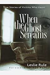 When the Ghost Screams: True Stories of Victims Who Haunt Kindle Edition