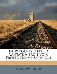 Deux Poemes D'Ete: La Cantate a Trois Voix; Protee, Drame Satyrique par Paul Claudel