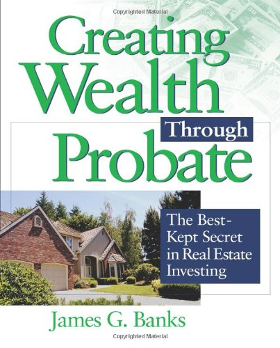 Creating Wealth Through Probate: The Best-Kept Secret in Real Estate Investing
