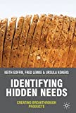 Identifying Hidden Needs: Creating Breakthrough Products