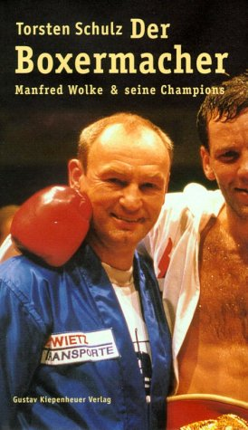 Der Boxermacher: Manfred Wolke & seine Champions
