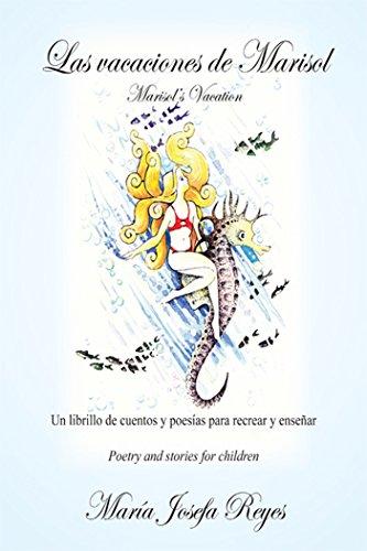 Las Vacaciones De Marisol (Marisol'S Vacation): Un Librillo De Cuentos Y Poesías Para Recrear Y Enseñar (Poetry and Stories for Children) (Spanish Edition)