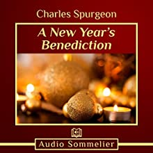 A New Year's Benediction Speech by Charles Spurgeon Narrated by Bryan Nyman