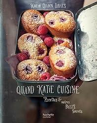 Quand Katie cuisine: Recettes & autres petits secrets