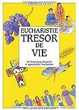 EUCHARISTIE TRESOR DE VIE. Un livret pour découvrir et approfondir l'eucharistie