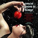 Once Upon a Time: New Fairy Tales | Tanith Lee,Genevieve Valentine,Caitlin R. Kiernan,Paula Guran,Theodora Goss
