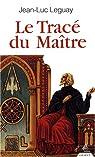 Le Tracé du Maître par Leguay