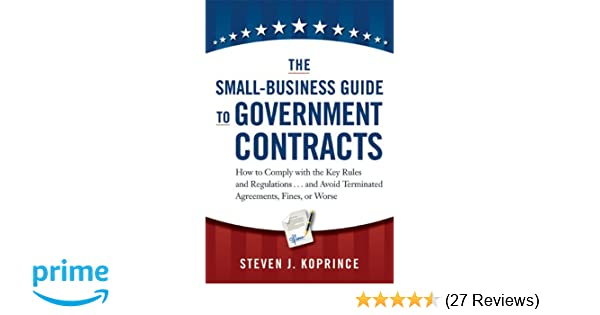 Amazon the small business guide to government contracts how to amazon the small business guide to government contracts how to comply with the key rules and regulations and avoid terminated agreements fines fandeluxe Images