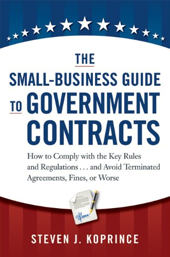 The Small-Business Guide to Government Contracts: How to Comply with the Key Rules and Regulations . . . and Avoid Termi