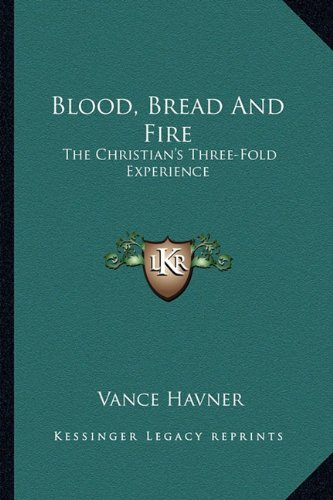 Read Online Blood, Bread And Fire: The Christian's Three-Fold Experience pdf epub