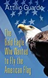 The Bald Eagle Who Wanted to Fly the American Flag, Attilio Guardo, 1609761715